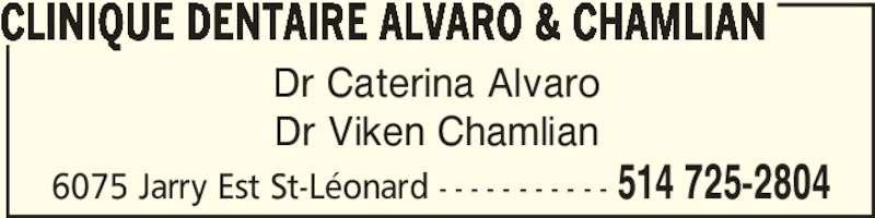 Clinique Dentaire Alvaro & Chamlian (514-725-2804) - Annonce illustrée======= - 6075 Jarry Est St-Léonard - - - - - - - - - - - 514 725-2804 Dr Caterina Alvaro Dr Viken Chamlian CLINIQUE DENTAIRE ALVARO & CHAMLIAN