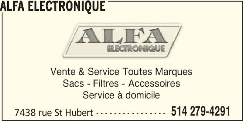 Alfa Electronique (514-279-4291) - Annonce illustrée======= - ALFA ELECTRONIQUE 7438 rue St Hubert - - - - - - - - - - - - - - - - 514 279-4291 Vente & Service Toutes Marques Sacs - Filtres - Accessoires Service à domicile
