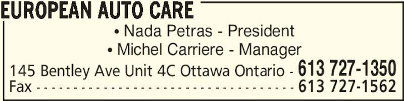 European Auto Care (613-727-1350) - Display Ad - 145 Bentley Ave Unit 4C Ottawa Ontario - 613 727-1350 EUROPEAN AUTO CARE π Nada Petras - President π Michel Carriere - Manager Fax - - - - - - - - - - - - - - - - - - - - - - - - - - - - - - - - - - - 613 727-1562