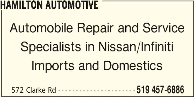 Hamilton Automotive (519-457-6886) - Display Ad - 572 Clarke Rd - - - - - - - - - - - - - - - - - - - - - - 519 457-6886 HAMILTON AUTOMOTIVE Automobile Repair and Service Imports and Domestics Specialists in Nissan/Infiniti
