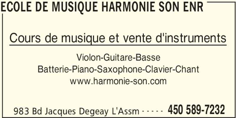 Ecole de Musique Harmonie Son Enr (450-589-7232) - Annonce illustrée======= - ECOLE DE MUSIQUE HARMONIE SON ENR 983 Bd Jacques Degeay L'Assm 450 589-7232- - - - - Violon-Guitare-Basse Batterie-Piano-Saxophone-Clavier-Chant www.harmonie-son.com Cours de musique et vente d'instruments