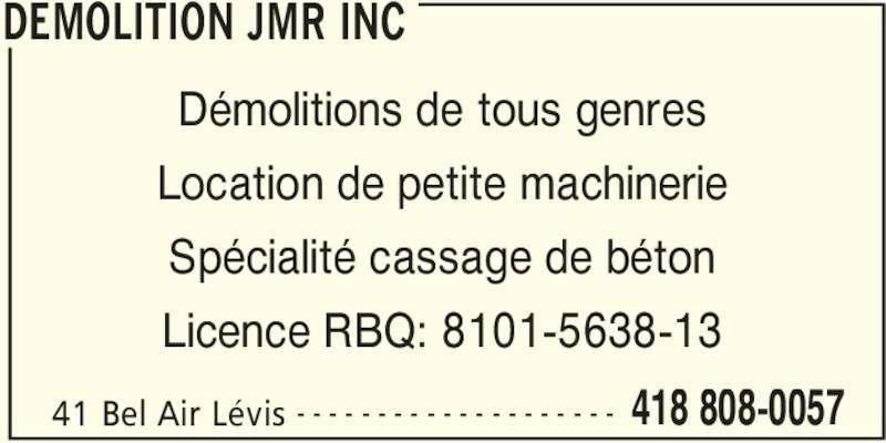 Démolition JMR Inc (418-808-0057) - Annonce illustrée======= - DEMOLITION JMR INC 41 Bel Air Lévis 418 808-0057- - - - - - - - - - - - - - - - - - - - Démolitions de tous genres Location de petite machinerie Spécialité cassage de béton Licence RBQ: 8101-5638-13