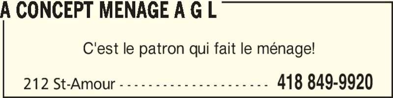 Ménage A G L Enr (418-849-9920) - Annonce illustrée======= - 212 St-Amour - - - - - - - - - - - - - - - - - - - - - 418 849-9920 C'est le patron qui fait le ménage! A CONCEPT MENAGE A G L
