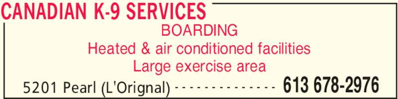 Canadian K-9 Services (613-678-2976) - Display Ad - CANADIAN K-9 SERVICES 5201 Pearl (L'Orignal) 613 678-2976- - - - - - - - - - - - - - BOARDING Heated & air conditioned facilities Large exercise area