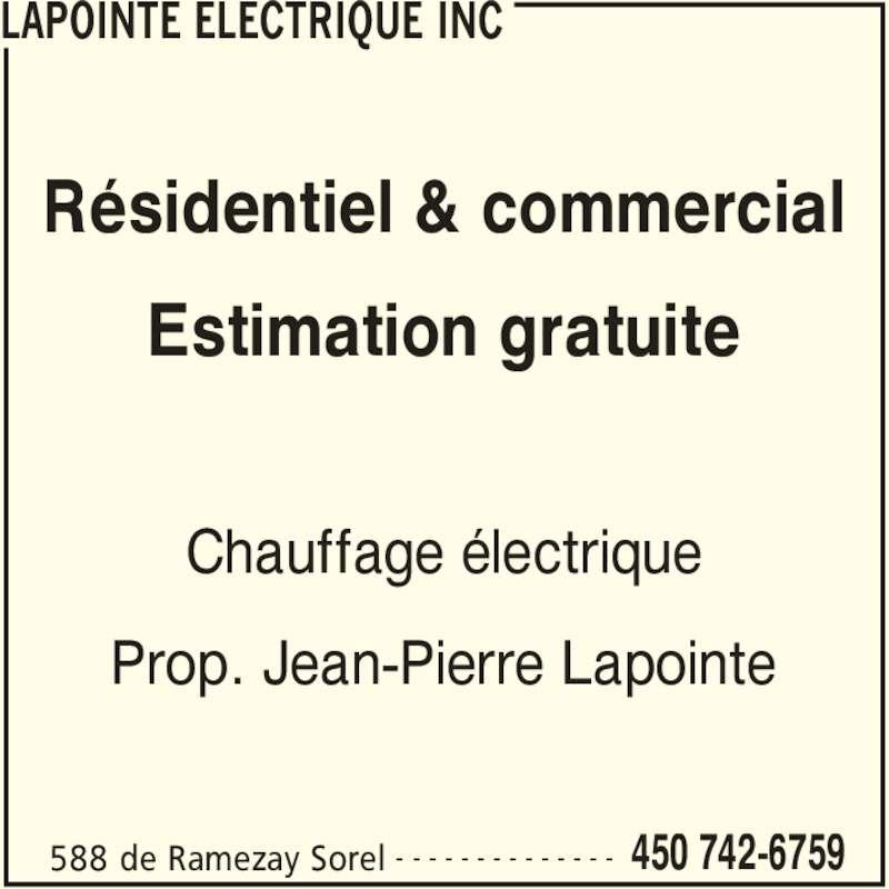 Lapointe Electrique Inc (450-742-6759) - Annonce illustrée======= - LAPOINTE ELECTRIQUE INC 588 de Ramezay Sorel 450 742-6759- - - - - - - - - - - - - - Résidentiel & commercial Estimation gratuite Chauffage électrique Prop. Jean-Pierre Lapointe