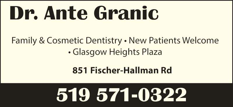 Granic Ante Dr (519-571-0322) - Display Ad - 851 Fischer-Hallman Rd Family & Cosmetic Dentistry • New Patients Welcome • Glasgow Heights Plaza Dr. Ante Granic