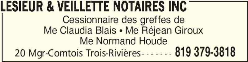 Lesieur et Veillette Notaires Inc (819-379-3818) - Annonce illustrée======= - 20 Mgr-Comtois Trois-Rivières- - - - - - - 819 379-3818 LESIEUR & VEILLETTE NOTAIRES INC Cessionnaire des greffes de Me Claudia Blais π Me Réjean Giroux Me Normand Houde