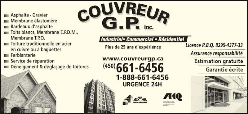 Couvreur GP Inc (450-661-6456) - Annonce illustrée======= - URGENCE 24H Plus de 25 ans d'expérience Industriel• Commercial • Résidentiel  Assurance responsabilité Licence R.B.Q. 8299-4377-33 1-888-661-6456 661-6456 www.couvreurgp.ca (450) Asphalte -  Gravier Membrane élastomère Bardeaux d'asphalte Toits blancs, Membrane E.P.D.M., Membrane T.P.O. Toiture traditionnelle en acier en cuivre ou à baguettes Ferblanterie   Service de réparation Déneigement & déglaçage de toitures Association des entrepreneurs en construction du Québec
