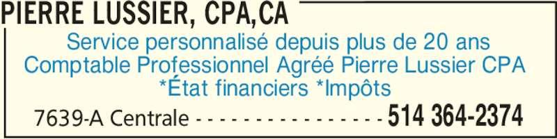 Pierre Lussier CPA,CA (514-364-2374) - Annonce illustrée======= - Service personnalisé depuis plus de 20 ans Comptable Professionnel Agréé Pierre Lussier CPA  *État financiers *Impôts  PIERRE LUSSIER, CPA,CA 514 364-23747639-A Centrale - - - - - - - - - - - - - - - -