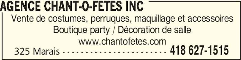 Agence Chant-O-Fêtes Inc (418-627-1515) - Annonce illustrée======= - 325 Marais - - - - - - - - - - - - - - - - - - - - - - - 418 627-1515 Vente de costumes, perruques, maquillage et accessoires Boutique party / Décoration de salle www.chantofetes.com AGENCE CHANT-O-FETES INC