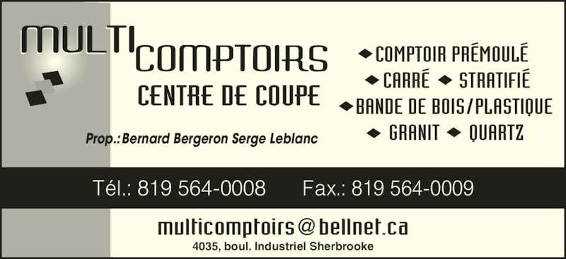 Multi Comptoirs (819-564-0008) - Annonce illustrée======= - COMPTOIR PRÉMOULÉ   BANDE DE BOIS/PLASTIQUE  CARRÉ      STRATIFIÉ GRANIT      QUARTZ CENTRE DE COUPE Prop.:Bernard Bergeron Serge Leblanc Tél.: 819 564-0008      Fax.: 819 564-0009 4035, boul. Industriel Sherbrooke