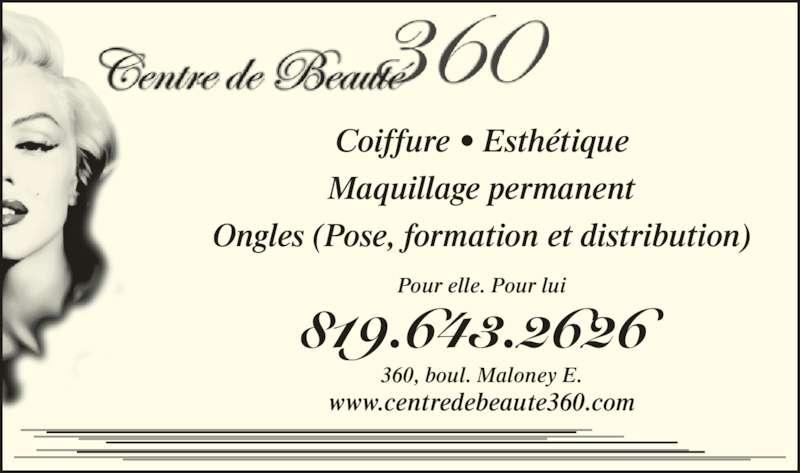 Centre De Beauté 360 (819-643-2626) - Annonce illustrée======= - Coiffure • Esthétique Maquillage permanent Ongles (Pose, formation et distribution) 360, boul. Maloney E. www.centredebeaute360.com 819.643.2626 Pour elle. Pour lui