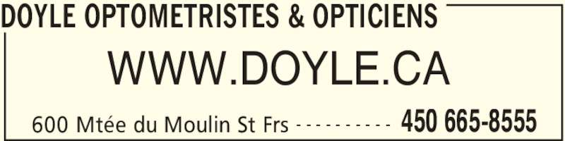 Optique Doyle Et Leduc Inc (450-665-8555) - Annonce illustrée======= - DOYLE OPTOMETRISTES & OPTICIENS 600 Mtée du Moulin St Frs 450 665-8555- - - - - - - - - - WWW.DOYLE.CA