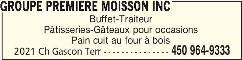 Groupe Premiere Moisson Inc (450-964-9333) - Annonce illustrée======= - GROUPE PREMIERE MOISSON INC  450 964-93332021 Ch Gascon Terr - - - - - - - - - - - - - - - Buffet-Traiteur Pâtisseries-Gâteaux pour occasions Pain cuit au four à bois