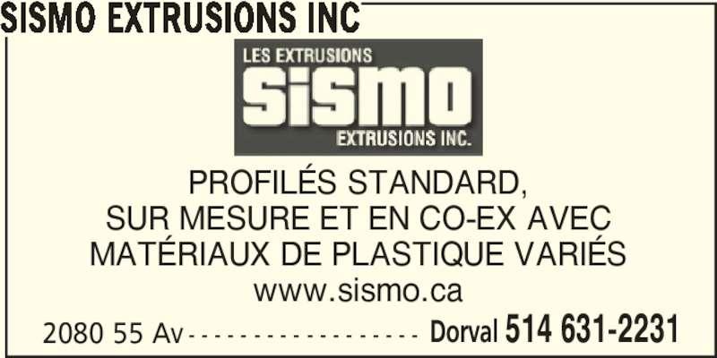 Sismo Extrusions Inc (514-631-2231) - Annonce illustrée======= - SISMO EXTRUSIONS INC PROFILÉS STANDARD, SUR MESURE ET EN CO-EX AVEC MATÉRIAUX DE PLASTIQUE VARIÉS www.sismo.ca 2080 55 Av - - - - - - - - - - - - - - - - - - Dorval 514 631-2231