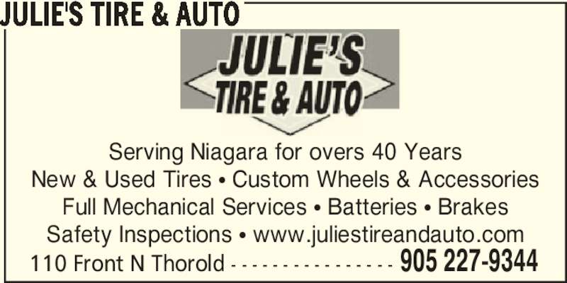 Julie's Tire & Auto (905-227-9344) - Display Ad - 110 Front N Thorold - - - - - - - - - - - - - - - - 905 227-9344 JULIE'S TIRE & AUTO Serving Niagara for overs 40 Years New & Used Tires π Custom Wheels & Accessories Full Mechanical Services π Batteries π Brakes Safety Inspections π www.juliestireandauto.com