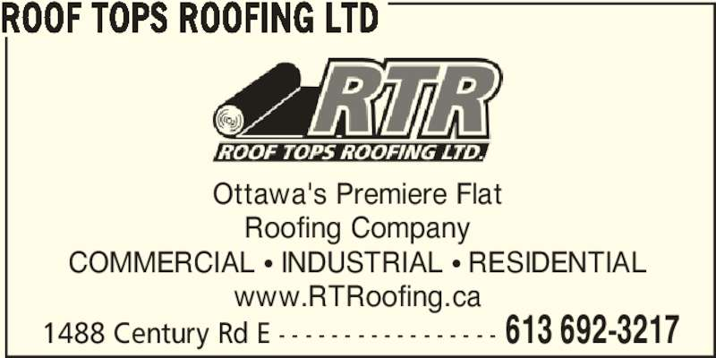 Roof Tops Roofing Ltd (613-692-3217) - Display Ad - Ottawa's Premiere Flat Roofing Company COMMERCIAL π INDUSTRIAL π RESIDENTIAL www.RTRoofing.ca 1488 Century Rd E - - - - - - - - - - - - - - - - - 613 692-3217 ROOF TOPS ROOFING LTD