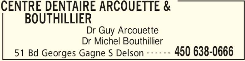 Centre Dentaire Arcouette & Bouthillier (4506380666) - Display Ad - CENTRE DENTAIRE ARCOUETTE &  BOUTHILLIER  51 Bd Georges Gagne S Delson 450 638-0666- - - - - - Dr Guy Arcouette Dr Michel Bouthillier