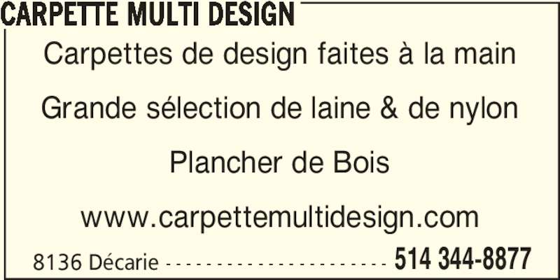 Carpette Multi Design (514-344-8877) - Display Ad - 8136 Décarie - - - - - - - - - - - - - - - - - - - - - - 514 344-8877 CARPETTE MULTI DESIGN Carpettes de design faites à la main Grande sélection de laine & de nylon Plancher de Bois www.carpettemultidesign.com