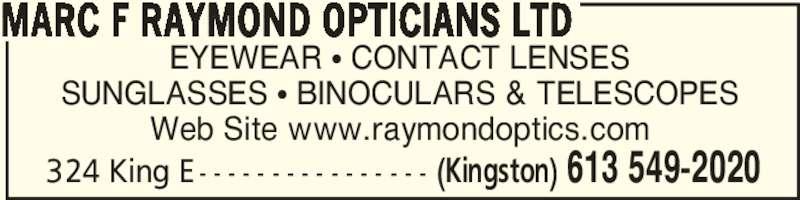 Marc F Raymond Opticians Ltd (613-549-2020) - Display Ad - EYEWEAR • CONTACT LENSES SUNGLASSES • BINOCULARS & TELESCOPES Web Site www.raymondoptics.com MARC F RAYMOND OPTICIANS LTD (Kingston) 613 549-2020324 King E - - - - - - - - - - - - - - - -