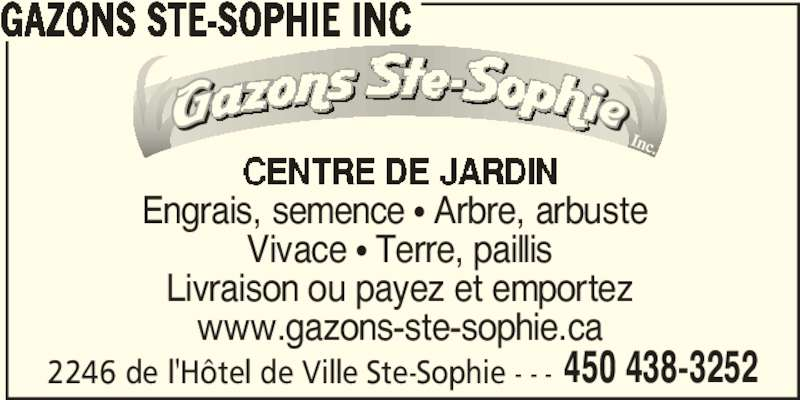 Gazons Ste-Sophie Inc (450-438-3252) - Annonce illustrée======= - 450 438-3252 GAZONS STE-SOPHIE INC Engrais, semence π Arbre, arbuste  Vivace π Terre, paillis Livraison ou payez et emportez www.gazons-ste-sophie.ca 2246 de l'Hôtel de Ville Ste-Sophie - - -