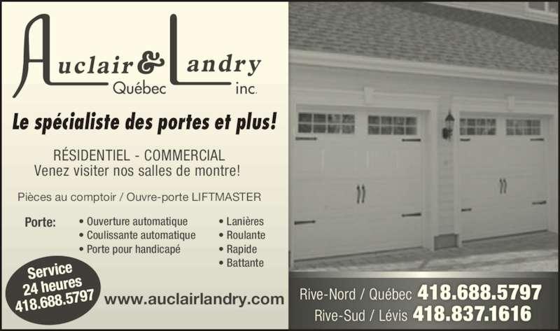 Auclair & Landry Québec Inc (418-688-5797) - Annonce illustrée======= - Le spécialiste des portes et plus! Rive-Nord / Québec 418.688.5797 Rive-Sud / Lévis 418.837.1616 Pièces au comptoir / Ouvre-porte LIFTMASTER Porte: • Ouverture automatique • Coulissante automatique • Porte pour handicapé • Lanières • Roulante • Rapide • Battante RÉSIDENTIEL - COMMERCIAL Venez visiter nos salles de montre! www.auclairlandry.com Service 24 heures 418.688.5 797