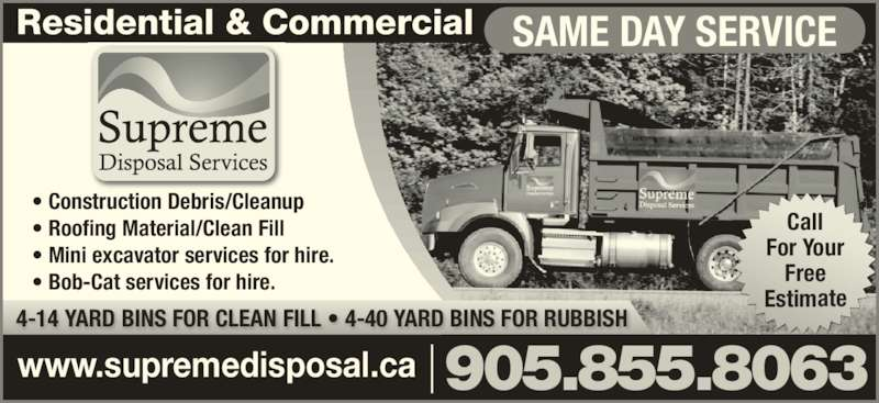 Supreme Disposal Services (905-855-8063) - Display Ad - 4-14 YARD BINS FOR CLEAN FILL • 4-40 YARD BINS FOR RUBBISH www.supremedisposal.ca 905.855.8063 Residential & Commercial SAME DAY SERVICE Call For Your Free Estimate • Construction Debris/Cleanup • Roofing Material/Clean Fill • Mini excavator services for hire. • Bob-Cat services for hire.
