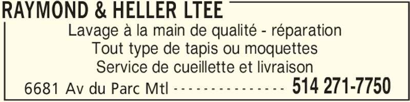 Raymond & Heller Ltée (514-271-7750) - Annonce illustrée======= - RAYMOND & HELLER LTEE 6681 Av du Parc Mtl 514 271-7750- - - - - - - - - - - - - - - Lavage à la main de qualité - réparation Tout type de tapis ou moquettes Service de cueillette et livraison