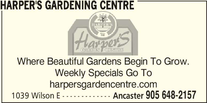 Harper's Gardening Centre Ltd (905-648-2157) - Display Ad - HARPER'S GARDENING CENTRE Where Beautiful Gardens Begin To Grow. Weekly Specials Go To harpersgardencentre.com 1039 Wilson E - - - - - - - - - - - - - Ancaster 905 648-2157