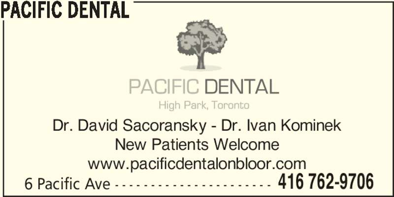 Pacific Dental (416-762-9706) - Display Ad - New Patients Welcome www.pacificdentalonbloor.com Dr. David Sacoransky - Dr. Ivan Kominek PACIFIC DENTAL 6 Pacific Ave - - - - - - - - - - - - - - - - - - - - - - 416 762-9706