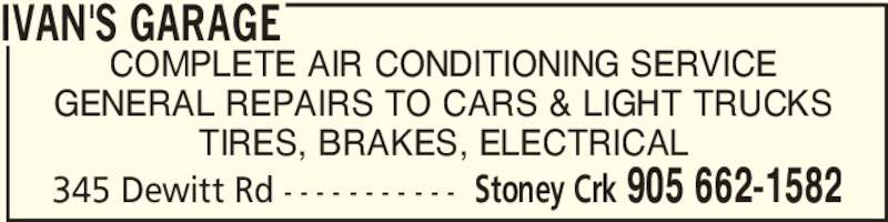 Ivan's Garage (905-662-1582) - Display Ad - COMPLETE AIR CONDITIONING SERVICE GENERAL REPAIRS TO CARS & LIGHT TRUCKS TIRES, BRAKES, ELECTRICAL IVAN'S GARAGE 345 Dewitt Rd - - - - - - - - - - - Stoney Crk 905 662-1582