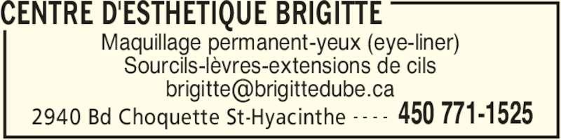 Centre D'Esthétique Brigitte (450-771-1525) - Annonce illustrée======= - CENTRE D'ESTHETIQUE BRIGITTE 2940 Bd Choquette St-Hyacinthe 450 771-1525- - - - Maquillage permanent-yeux (eye-liner) Sourcils-lèvres-extensions de cils