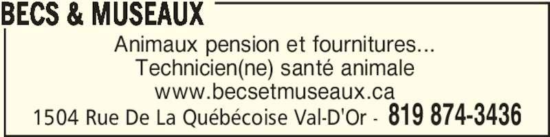 Becs & Museaux (819-874-3436) - Annonce illustrée======= - 1504 Rue De La Québécoise Val-D'Or - 819 874-3436 Animaux pension et fournitures... Technicien(ne) santé animale www.becsetmuseaux.ca BECS & MUSEAUX
