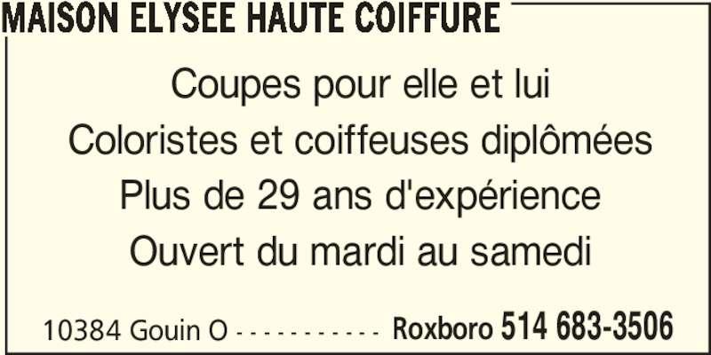 Maison Elysée Haute Coiffure (514-683-3506) - Annonce illustrée======= - 10384 Gouin O - - - - - - - - - - - Roxboro 514 683-3506 MAISON ELYSEE HAUTE COIFFURE Coupes pour elle et lui Coloristes et coiffeuses diplômées Plus de 29 ans d'expérience Ouvert du mardi au samedi