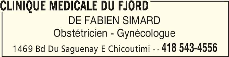 Clinique Médicale du Fjord (418-543-4556) - Annonce illustrée======= - DE FABIEN SIMARD Obstétricien - Gynécologue CLINIQUE MEDICALE DU FJORD 1469 Bd Du Saguenay E Chicoutimi - - 418 543-4556