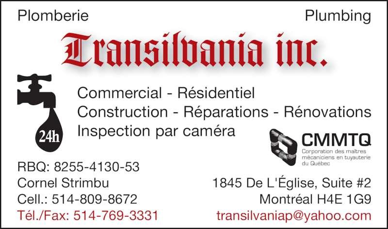 Plomberie Transilvania Inc (514-809-8670) - Annonce illustrée======= - Commercial - Résidentiel Construction - Réparations - Rénovations Inspection par caméra RBQ: 8255-4130-53 Cornel Strimbu Cell.: 514-809-8672 Tél./Fax: 514-769-3331 1845 De L'Église, Suite #2 Montréal H4E 1G9 CMMTQ Corporation des maîtres mécaniciens en tuyauterie du Québec 24h Tran–ilvania inc. Plomberie Plumbing