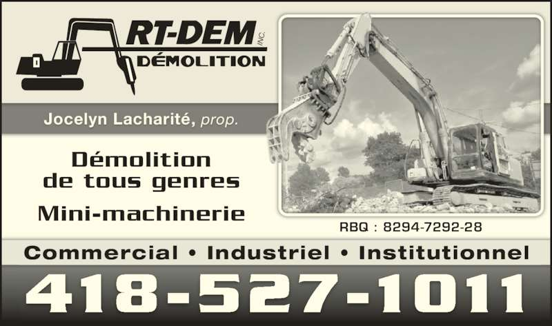 Art-Dem Inc (418-527-1011) - Annonce illustrée======= - IN Démolition de tous genres Mini-machinerie RBQ : 8294-7292-28 Jocelyn Lacharité, prop. 418-527-1011 Commercial • Industriel • Institutionnel