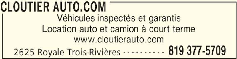 Cloutier Auto.com (819-377-5709) - Annonce illustrée======= - CLOUTIER AUTO.COM 2625 Royale Trois-Rivières 819 377-5709- - - - - - - - - - Véhicules inspectés et garantis Location auto et camion à court terme www.cloutierauto.com