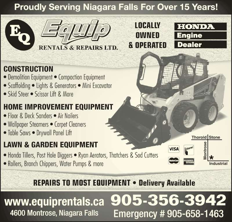 E-Quip Rentals & Repairs Ltd (905-356-3942) - Display Ad - LOCALLY OWNED & OPERATED REPAIRS TO MOST EQUIPMENT • Delivery Available 905-356-3942 Proudly Serving Niagara Falls For Over 15 Years! CONSTRUCTION • Demolition Equipment • Compaction Equipment • Scaffolding • Lights & Generators • Mini Excavator • Skid Steer • Scissor Lift & More Emergency # 905-658-14634600 Montrose, Niagara Falls www.equiprentals.ca HOME IMPROVEMENT EQUIPMENT • Floor & Deck Sanders • Air Nailers • Wallpaper Steamers • Carpet Cleaners • Table Saws • Drywall Panel Lift LAWN & GARDEN EQUIPMENT • Honda Tillers, Post Hole Diggers • Ryan Aerators, Thatchers & Sod Cutters • Rollers, Branch Chippers, Water Pumps & more