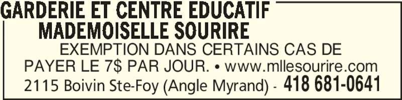 Garderie Et Centre Educatif Mademoiselle Sourire (418-681-0641) - Annonce illustrée======= - GARDERIE ET CENTRE EDUCATIF        MADEMOISELLE SOURIRE 2115 Boivin Ste-Foy (Angle Myrand) - 418 681-0641 EXEMPTION DANS CERTAINS CAS DE PAYER LE 7$ PAR JOUR. π www.mllesourire.com