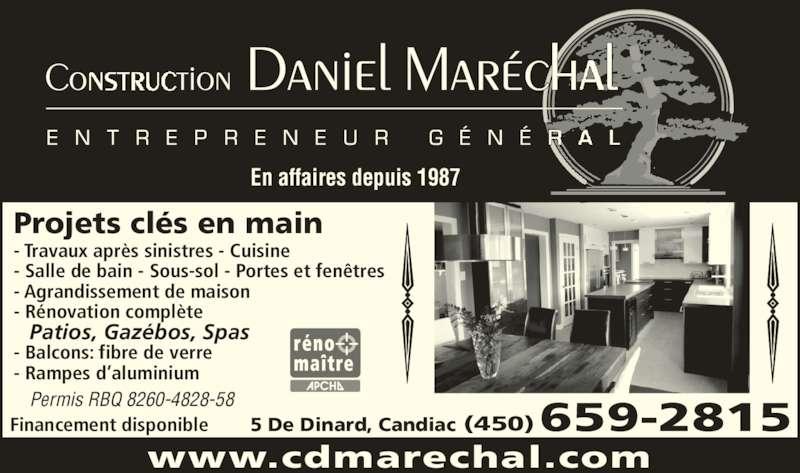Construction Daniel Maréchal (450-659-2815) - Annonce illustrée======= - - Travaux après sinistres - Cuisine  - Salle de bain - Sous-sol - Portes et fenêtres - Agrandissement de maison - Rénovation complète - Balcons: fibre de verre - Rampes d'aluminium  Patios, Gazébos, Spas En affaires depuis 1987 Permis RBQ 8260-4828-58 www.cdmarechal.com Financement disponible Projets clés en main 659-2815(450)5 De Dinard, Candiac