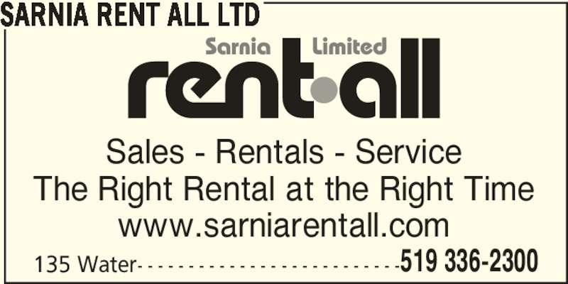 Sarnia Rent All Ltd (519-336-2300) - Display Ad - SARNIA RENT ALL LTD 135 Water- - - - - - - - - - - - - - - - - - - - - - - - - -519 336-2300 Sales - Rentals - Service The Right Rental at the Right Time www.sarniarentall.com