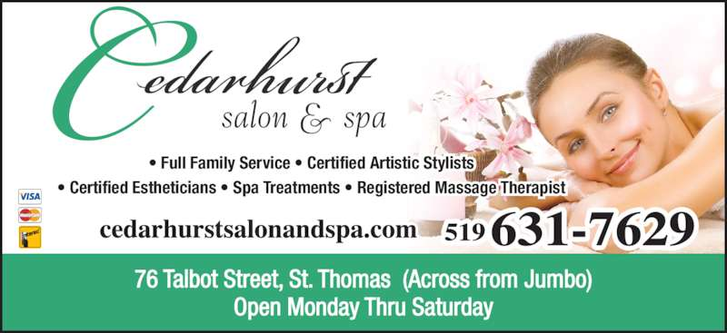Cedarhurst Salon And Spa (519-631-7629) - Display Ad - Open Monday Thru Saturday 76 Talbot Street, St. Thomas  (Across from Jumbo) • Full Family Service • Certified Artistic Stylists • Certified Estheticians • Spa Treatments • Registered Massage Therapist