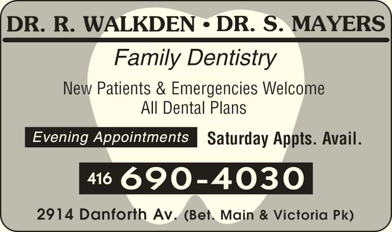 Dr Mayers S (416-690-4030) - Display Ad - New Patients & Emergencies Welcome  All Dental Plans  2914 Danforth Av. (Bet. Main & Victoria Pk) Saturday Appts. Avail. Evening Appointments  690-4030416