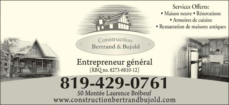 Construction Bertrand Et Bujold (819-429-0761) - Annonce illustrée======= - • Armoires de cuisine • Restauration de maisons antiques 819-429-0761 Services Offerts: • Maison neuve • Rénovations