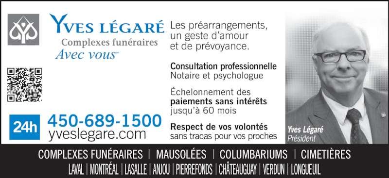 Yves Légaré (450-689-1500) - Annonce illustrée======= - Consultation professionnelle LAVAL    MONTRÉAL    LASALLE    ANJOU    PIERREFONDS    CHÂTEAUGUAY    VERDUN    LONGUEUIL COMPLEXES FUNÉRAIRES     MAUSOLÉES     COLUMBARIUMS     CIMETIÈRES