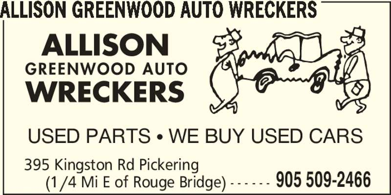 Allison Greenwood Auto Wreckers (905-509-2466) - Display Ad - ALLISON GREENWOOD AUTO WRECKERS 395 Kingston Rd Pickering      (1/4 Mi E of Rouge Bridge) - - - - - - 905 509-2466 USED PARTS π WE BUY USED CARS