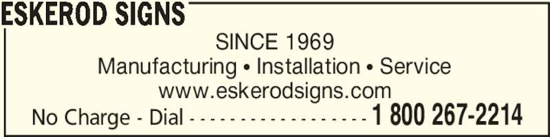 Eskerod Signs (613-384-1883) - Display Ad - Manufacturing π Installation π Service www.eskerodsigns.com ESKEROD SIGNS 1 800 267-2214No Charge - Dial - - - - - - - - - - - - - - - - - - SINCE 1969