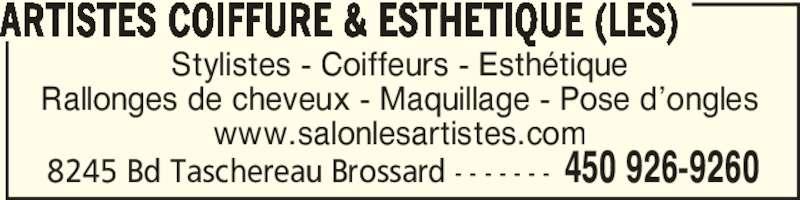 Les Artistes Coiffure & Esthétique (450-926-9260) - Annonce illustrée======= - 8245 Bd Taschereau Brossard - - - - - - - 450 926-9260 Stylistes - Coiffeurs - Esthétique Rallonges de cheveux - Maquillage - Pose d'ongles www.salonlesartistes.com ARTISTES COIFFURE & ESTHETIQUE (LES)