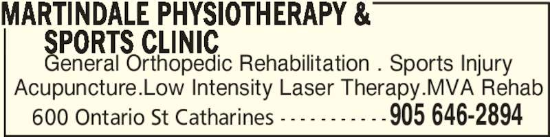 Martindale Physiotherapy & Sports Clinic (905-646-2894) - Display Ad - General Orthopedic Rehabilitation . Sports Injury Acupuncture.Low Intensity Laser Therapy.MVA Rehab MARTINDALE PHYSIOTHERAPY &        SPORTS CLINIC 905 646-2894600 Ontario St Catharines - - - - - - - - - - -